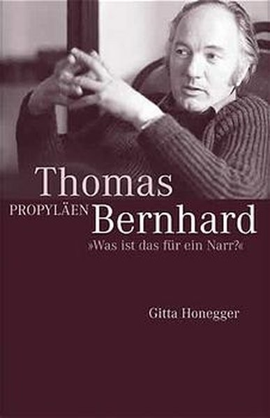 Thomas Bernhard: Was ist das für ein Narr?