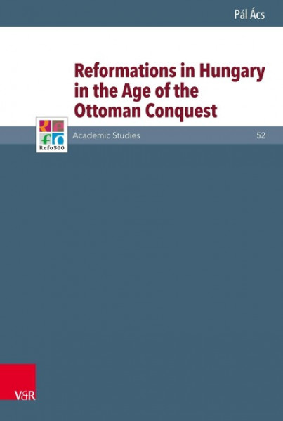 Reformations in Hungary in the Age of the Ottoman Conquest
