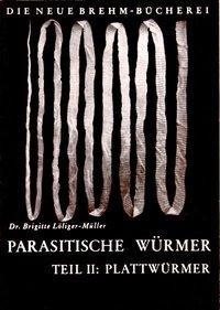Die parasitischen Würmer, Teil 2 : Plattwürmer
