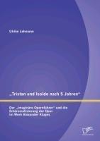"""""""Tristan und Isolde nach 5 Jahren"""": Der """"imaginäre Opernführer"""" und die Entdramatisierung der Oper i"""
