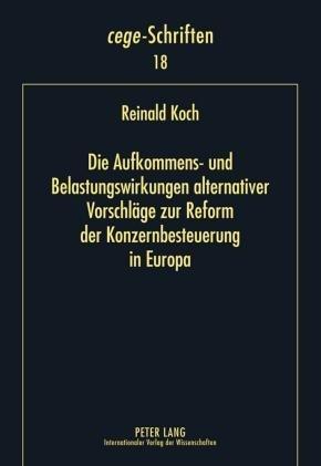 Die Aufkommens- und Belastungswirkungen alternativer Vorschläge zur Reform der Konzernbesteuerung in Europa