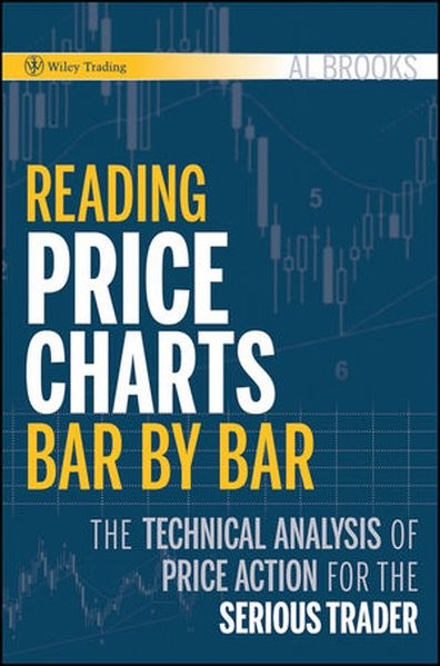 Reading Price Charts Bar by Bar: The Technical Analysis of Price Action for the Serious Trader (Wile