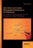 Vom Lehren zum Lernen - Bildungsplanentwicklung an der Realschule: Eine historische Untersuchung der