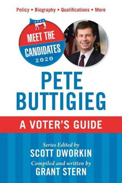 Meet the Candidates 2020: Pete Buttigieg: A Voter's Guide