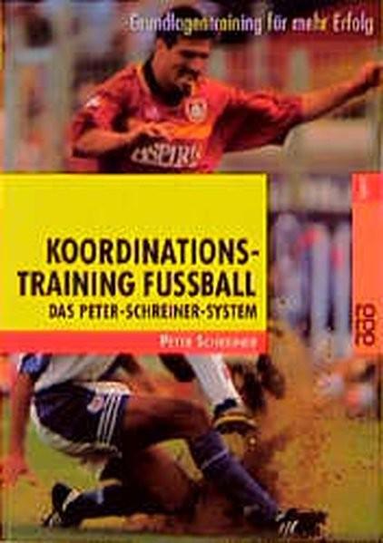 Koordinationstraining Fussball: Das-Peter-Schreiner-System: Grundlagentraining für mehr Erfolg