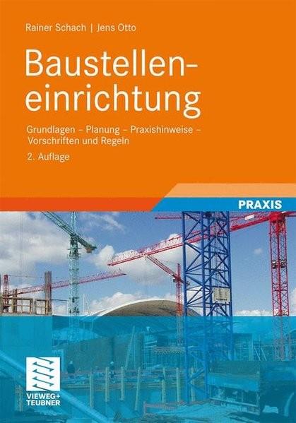 Baustelleneinrichtung: Grundlagen - Planung - Praxishinweise - Vorschriften und Regeln (German Editi