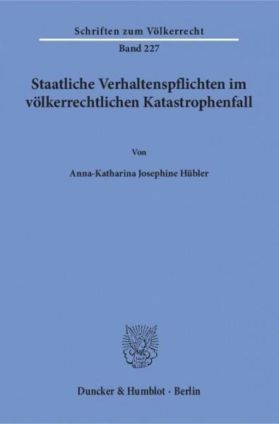Staatliche Verhaltenspflichten im völkerrechtlichen Katastrophenfall.