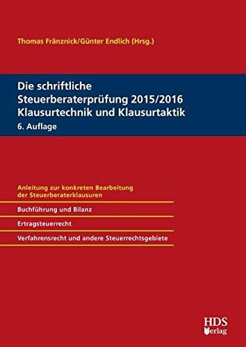 Die schriftliche Steuerberaterprüfung 2015/2016 Klausurtechnik und Klausurtaktik