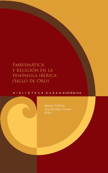 Emblemática y religión en la Península Ibérica (Siglo de Oro) (Biblioteca Aurea Hispánica)