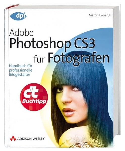 Adobe Photoshop CS3 für Fotografen - Handbuch für professionelle Bildgestalter (DPI Grafik)