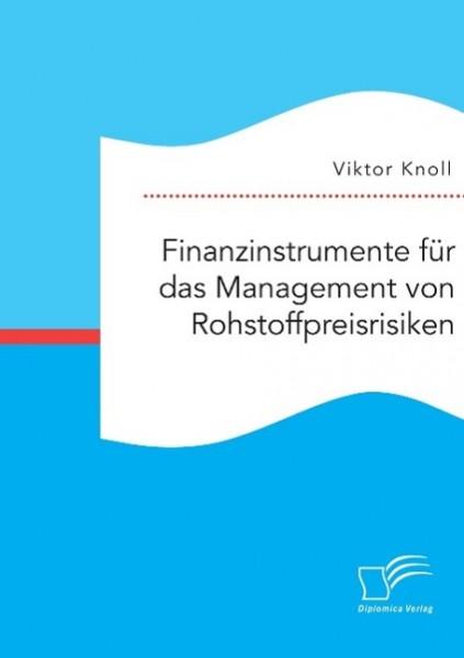 Finanzinstrumente für das Management von Rohstoffpreisrisiken