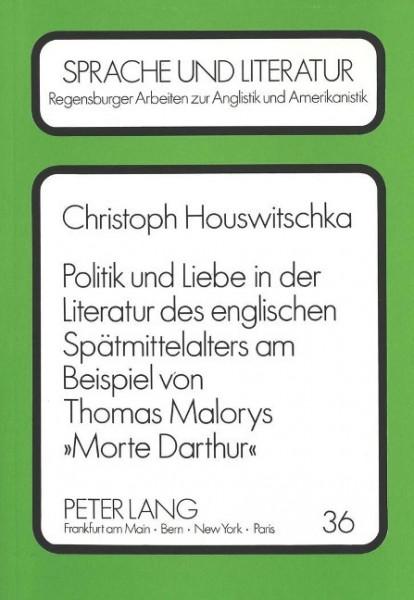 Politik und Liebe in der Literatur des englischen Spätmittelalters am Beispiel von Thomas Malorys «M