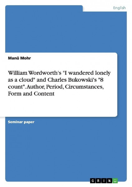 """William Wordworth's """"I wandered lonely as a cloud"""" and Charles Bukowski's """"8 count"""". Author, Period,"""