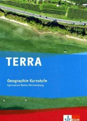 TERRA Geographie Kursstufe. Schülerband 11./12. Schuljahr für Baden-Württemberg