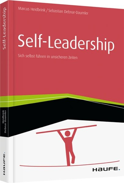 Self-Leadership: Sich selbst führen in unsicheren Zeiten (Haufe Fachbuch)