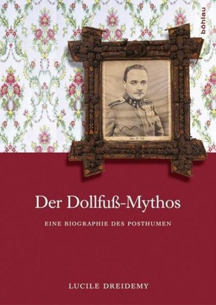 Der Dollfuß-Mythos: Eine Biographie des Posthumen
