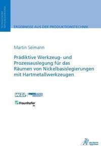 Prädiktive Werkzeug- und Prozessauslegung für das Räumen von Nickelbasislegierungen mit Hartmetallwe