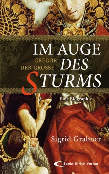 Im Auge des Sturms: Gregor der Große. Eine Biographie