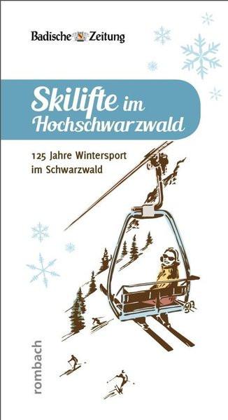 Skilifte im Hochschwarzwald 125 Jahre Wintersport im Schwarzwald