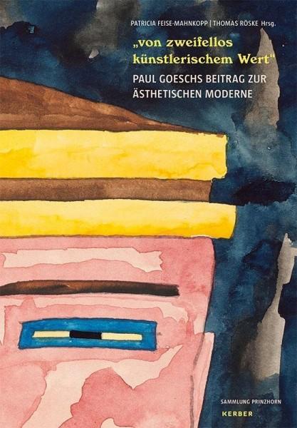 """""""von zweifellos künstlerischem Wert"""" - Paul Goesch und seine Werke zwischen Anstalt und Avantgarde"""