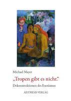 Tropen gibt es nicht - Mayer, Michael