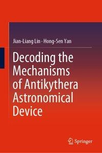 Decoding the Mechanisms of Antikythera Astronomical Device