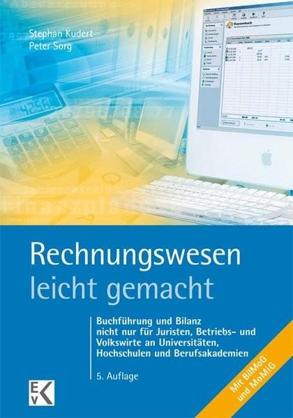 Rechnungswesen - leicht gemacht: Buchführung und Bilanz nicht nur für Juristen, Betriebs- und Volksw