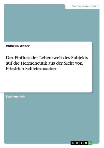 Der Einfluss der Lebenswelt des Subjekts auf die Hermeneutik aus der Sicht von Friedrich Schleiermac
