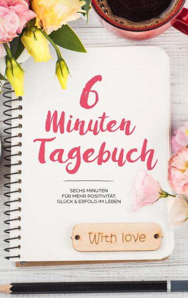 6 Minuten Tagebuch - Mehr Positivität, Dankbarkeit und Erfolg in 6 Minuten