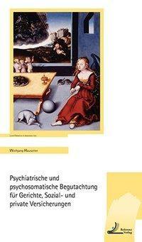Psychiatrische und psychosomatische Begutachtung für Gerichte, Sozial- und private Versicherungen