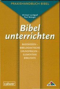 Bibel unterrichten Basiswissen - Bibeldidaktische Grundfragen - Elementare Bibeltexte
