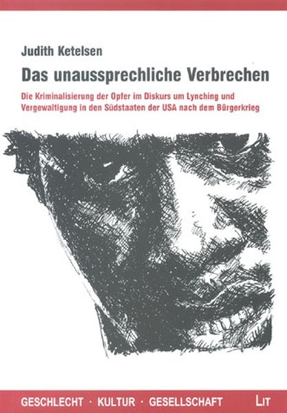 Das unausprechliche Verbrechen: Die Kriminalisierung der Opfer im Diskurs um Lynching und Vergewalti