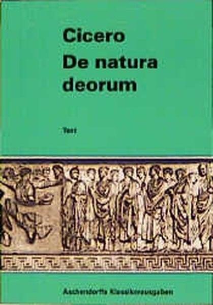 Philosophische Schriften / De natura deorum: Text (Latein) (Aschendorffs Sammlung lateinischer und g