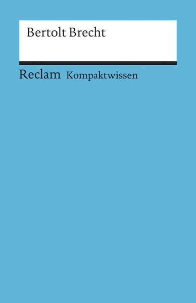 Bertolt Brecht: (Kompaktwissen) (Reclams Universal-Bibliothek)