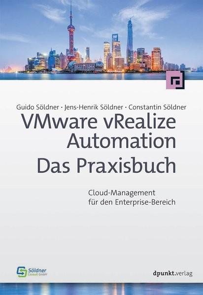 VMware vRealize Automation - Das Praxisbuch: Cloud-Management für den Enterprise-Bereich