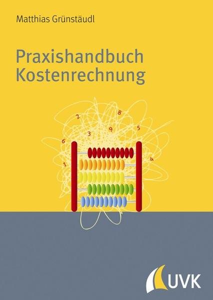Praxishandbuch Kostenrechnung. Grundlagen, Prozesse, Systeme