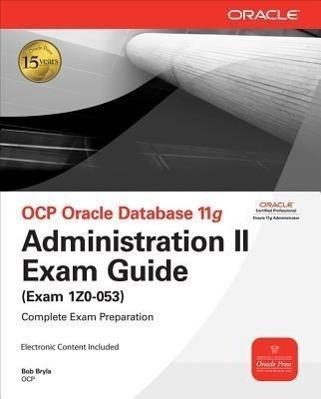 OCP Oracle Database 11g: Administration II Exam Guide (Exam 1Z0-053)