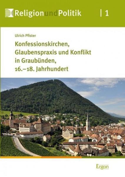 Konfessionskirchen, Glaubenspraxis und Konflikt in Graubünden, 16.-18. Jahrhundert