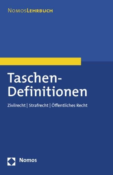 Taschen-Definitionen: Zivilrecht - Strafrecht - Öffentliches Recht (Nomos Lehrbuch)