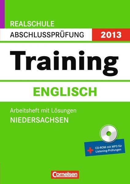Abschlussprüfung Englisch: Training. Niedersachsen - Realschule 2013. 10. Schuljahr. Arbeitsheft mit