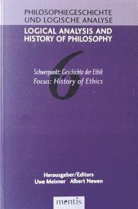 Logical Analysis and History of Philosophy / Philosophiegeschichte und logische Analyse / Schwerpunkt: Geschichte der Ethik /History of Ethics
