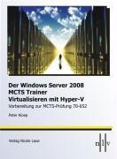 Der Windows Server 2008 MCTS Trainer - Virtualisieren mit Hyper-V -Vorbereitung zur MCTS-Prüfung 70-