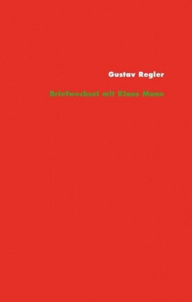 Gustav Regler - Klaus Mann. Briefwechsel