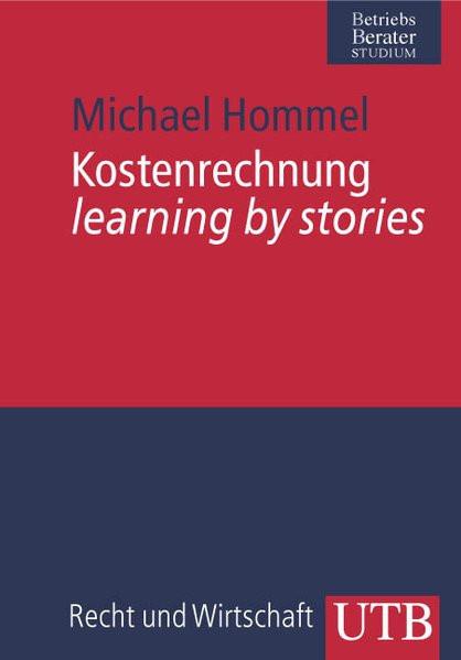 Kostenrechnung: learning by stories (Uni-Taschenbücher M) (UTB M / Uni-Taschenbücher)