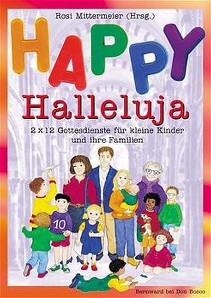 Happy Halleluja: 2 x 12 Gottesdienste für kleine Kinder und ihre Familien