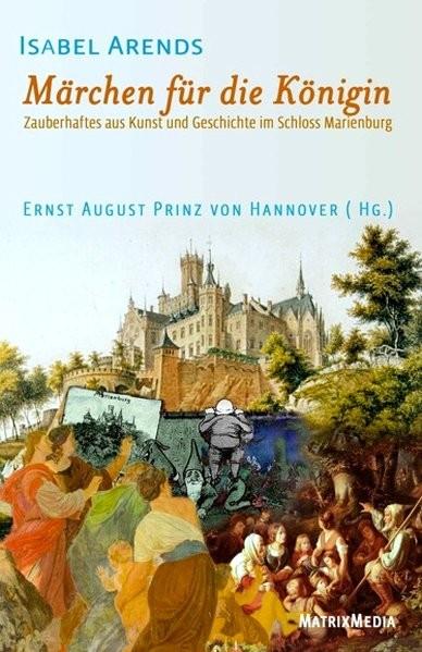 Märchen für die Königin: Zauberhaftes aus Kunst und Geschichte im Schloss Marienburg