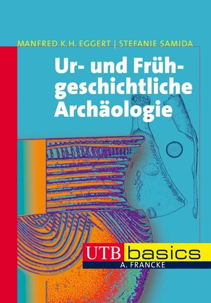 Ur- und Frühgeschichtliche Archäologie. UTB basics