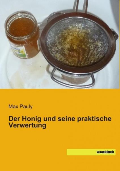 Der Honig und seine praktische Verwertung