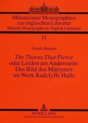 The Thorns That Pierce oder Leiden am Anderssein: Das Bild des M?rtyrers im Werk Radclyffe Halls - Hansen, Gisela