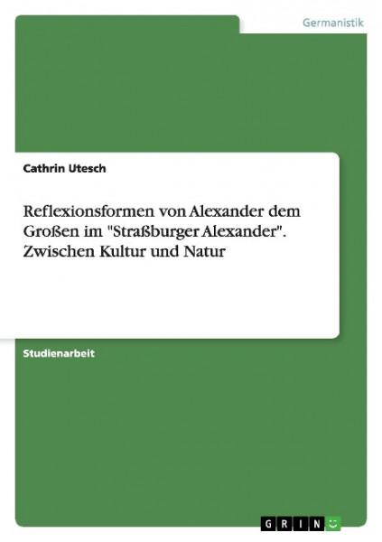 """Reflexionsformen von Alexander dem Großen im """"Straßburger Alexander"""". Zwischen Kultur und Natur"""